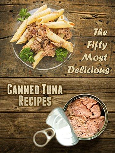 The 50 Most Delicious Canned Tuna Recipes (Recipe Top 50's Book 40)