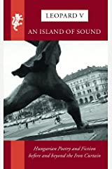 Leopard V: An Island of Sound: Hungarian Poetry and Fiction Before and Beyond the Iron Curtain Paperback