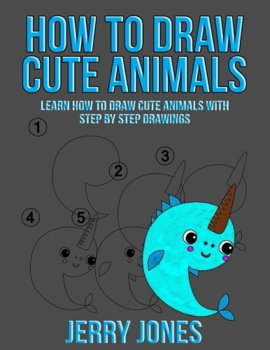 How to Draw Cute Animals: Learn How to Draw Cute Animals with Step by Step Drawings (How to Draw Book for Kids) (Volume 4)