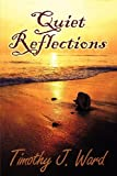 Quiet Reflections, Timothy J. Ward, 1451219288