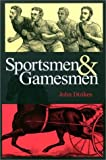 img - for Sportsmen and Gamesmen by John Dizikes (2002-09-03) book / textbook / text book