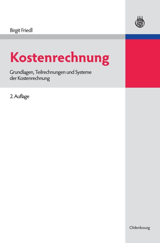 Kostenrechnung: Grundlagen, Teilrechnungen und Systeme der Kostenrechnung (Lehr- und Handbücher der Betriebswirtschaftslehre)