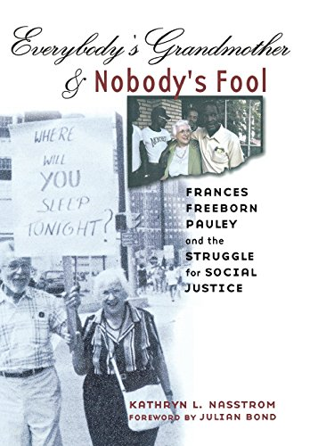 Everybody's Grandmother and Nobody's Fool : Frances Freeborn Pauley and the Struggle for Social Justice