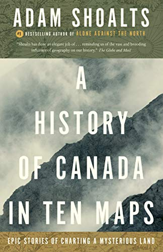 A History of Canada in Ten Maps: Epic Stories of Charting a Mysterious Land (French Canada)