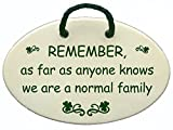 REMEMBER, as far as anyone knows we are a normal family. Ceramic wall plaques handmade in the USA for over 30 years. Reduced price offsets shipping cost.