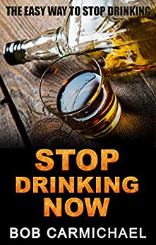 Stop Drinking Now: The Easy Way To Stop Drinking  (quit drinking Book 1)