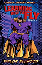 Learning How to Fly: The Adventure of a Superhero Begins... (Learning How to be a Hero Book 1)