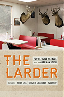The Larder: Food Studies Methods from the American South (Southern Foodways Alliance Studies in