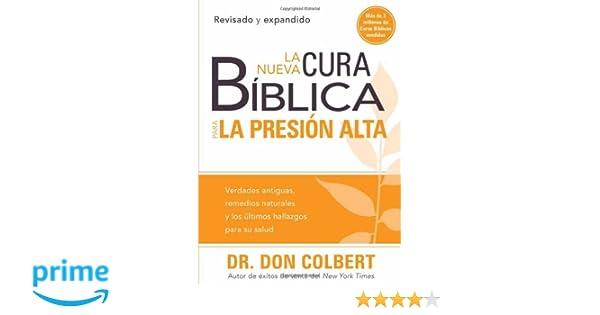 La nueva cura bíblica para la presión alta: Verdades antiguas, remedios naturales y los últimos hallazgos para su salud (Cura Biblica / Bible Cure) (Spanish ...