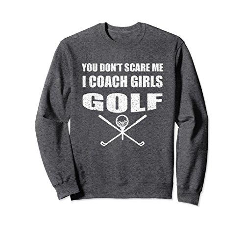 Unisex Golf Coach Sweatshirt - You Don't Scare Me I Coach Girls Medium Dark Heather Coach Womens Sweatshirt