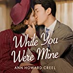 While You Were Mine | Ann Howard Creel