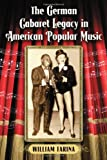 The German Cabaret Legacy in American Popular Music, William Farina, 0786468637