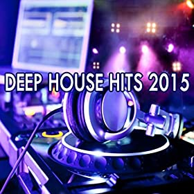 Best deep house hits of 2015 dance hits 2015 for Best deep house music 2015