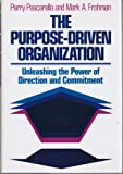 The Purpose-Driven Organization : Unleashing the Power of Direction and Commitment, Pascarella, Perry and Frohman, Mark A., 1555421768