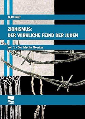 Zionismus: Der wirkliche Feind der Juden Band 1: Der Falsche Messias