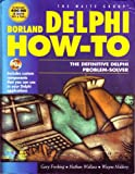 Borland Delphi How-To : The Definitive Delphi Problem-Solver, Frerking, Gary and Niddery, Wayne, 1571690190