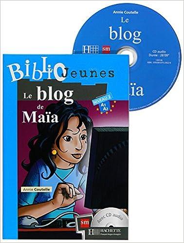 Le Blog De Maïa. Bibliojeunes. Niveau A1/A2 - 9788467524529: Amazon.es: Annie Coutelle: Libros en idiomas extranjeros