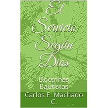 El Servicio Según Dios: Doctrinas Bautistas (Spanish Edition)