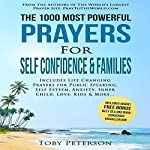 The 1000 Most Powerful Prayers for Self Confidence & Families: Includes Life Changing Prayers for Public Speaking, Self Esteem, Anxiety, Inner Child, Love, Kids & More   Toby Peterson,Jason Thomas
