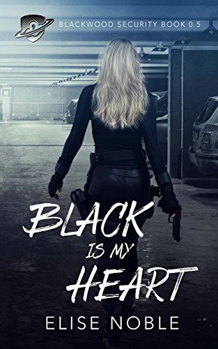 Black is my Heart: Blackwood Security Book 0.5 by [Noble, Elise]