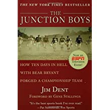The Junction Boys: How Ten Days in Hell with Bear Bryant Forged a Champion Team Exa by Jim Dent (1999-09-05)