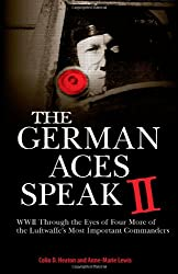 German Aces Speak II: World War II Through the Eyes of Four More of the Luftwaffe's Most Important Commanders