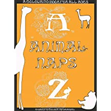 The A to Z of Animal Naps with Illustrated Bedtime Rhymes for Peaceful Colouring and Restful Minds: Colouring For All Ages.