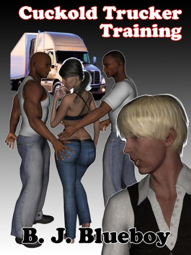 Cuckold Trucker Training Sissy Cuckold Truck Driver Training Book 1