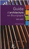 Guide d'architecture en Bourgogne : 1893-2007