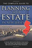 img - for The Complete Guide to Planning Your Estate in New Jersey: A Step-by-Step Plan to Protect Your Assets, Limit Your Taxes, and Ensure Your Wishes Are Fulfilled for New Jersey Residents book / textbook / text book