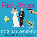 Dog Day Wedding Audiobook by Rich Amooi Narrated by Michael Ferraiuolo