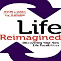 Life Reimagined: Discovering Your New Life Possibilities Audiobook by Richard J. Leider, Alan M. Webber Narrated by Tim Andres Pabon