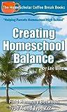 Creating Homeschool Balance:  Find Harmony Between Type A and Type Zzz..... (The HomeScholar's Coffee Break Book series 14)