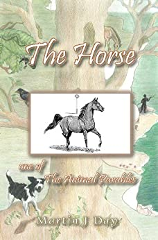The Horse - who received a name (one of the Animal Parables) (English Edition) de [Day, Martin J]