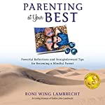 Parenting at Your Best: Powerful Reflections and Straightforward Tips for Becoming a Mindful Parent   Roni Wing Lambrecht