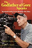 The Godfather of Gore Speaks - Herschell Gordon Lewis Discusses His Films, Herschell Gordon Lewis and Andrew J. Rausch, 1593932979