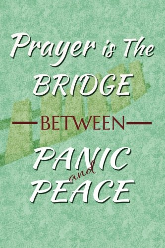 Prayer is the bridge between panic and peace: Christian Message Writing Journal Lined, Diary, Notebook for Men & Women (Divine Elevation) pdf epub