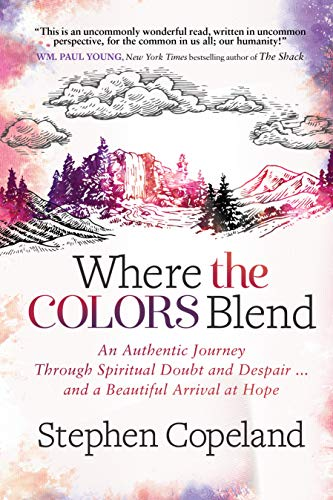 Colour Blend - Where the Colors Blend: An Authentic Journey Through Spiritual Doubt and Despair ... and a Beautiful Arrival at Hope