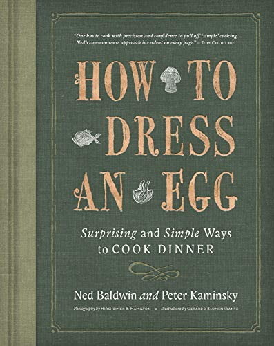 How to Dress an Egg: Surprising and Simple Ways to Cook Dinner by Ned Baldwin, Peter Kaminsky