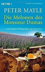 Die Melonen des Monsieur Dumas: ... und andere Höhepunkte der Provence