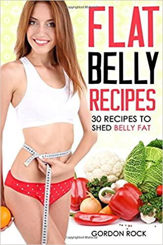 Flat Belly Recipes: 30 Recipes to shed Belly Fat