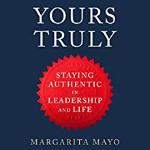 Yours Truly: How to Stay True to Your Authentic Self in Leadership and Life Audiobook by Margarita Mayo Narrated by Rachel Atkins