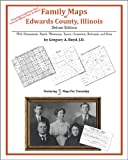 Family Maps of Edwards County, Illinois, Deluxe Edition : With Homesteads, Roads, Waterways, Towns, Cemeteries, Railroads, and More, Boyd, Gregory A., 1420314130