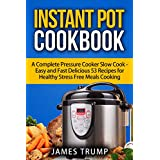 Instant Pot Cookbook: A Complete Pressure Cooker Slow Cook - Easy and Fast Delicious Recipes for Healthy Stress Free Meals Cooking(Dinner, Breakfast , ... Pot, Crock Pot, Pressure Cooker Book 1)