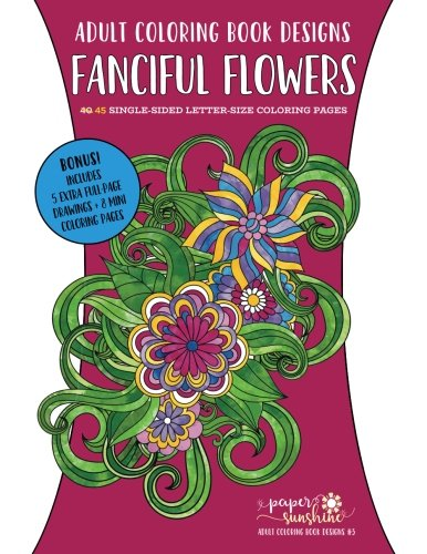 Adult Coloring Book Designs: Fanciful Flowers (Paper Sunshine Adult Coloring Book Designs) (Volume 3)
