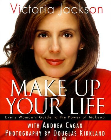 Make Up Your Life: Every Woman's Guide to the Power of Makeup by Victoria Jackson (2000-03-01)
