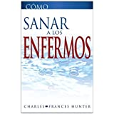 Como Sanar a los Enfermos (How To Heal The Sick Spanish Edition) by Charles and Frances Hunter (2013-09-02)