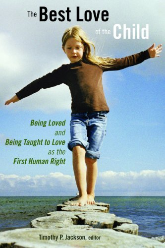 The Best Love of the Child: Being Loved and Being Taught to Love as the First Human Right (Religion, Marriage, and Family (RMF))