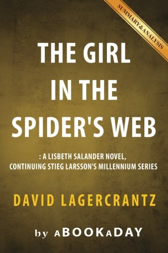 The Girl in the Spider's Web: A Lisbeth Salander Novel, Continuing Stieg Larsson's Millennium Series by David Lagercrantz - Summary & Analysis