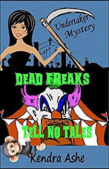 Dead Freaks Tell No Tales: An Undertaker Mystery (Undertaker Mysteries Book 3) by [Ashe, Kendra]
